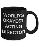 Acting Director Gifts - World's Okayest Acting Director - Birthday Gifts Ceramic Cup Black, Funny Mugs Gift Ideas 11 Oz