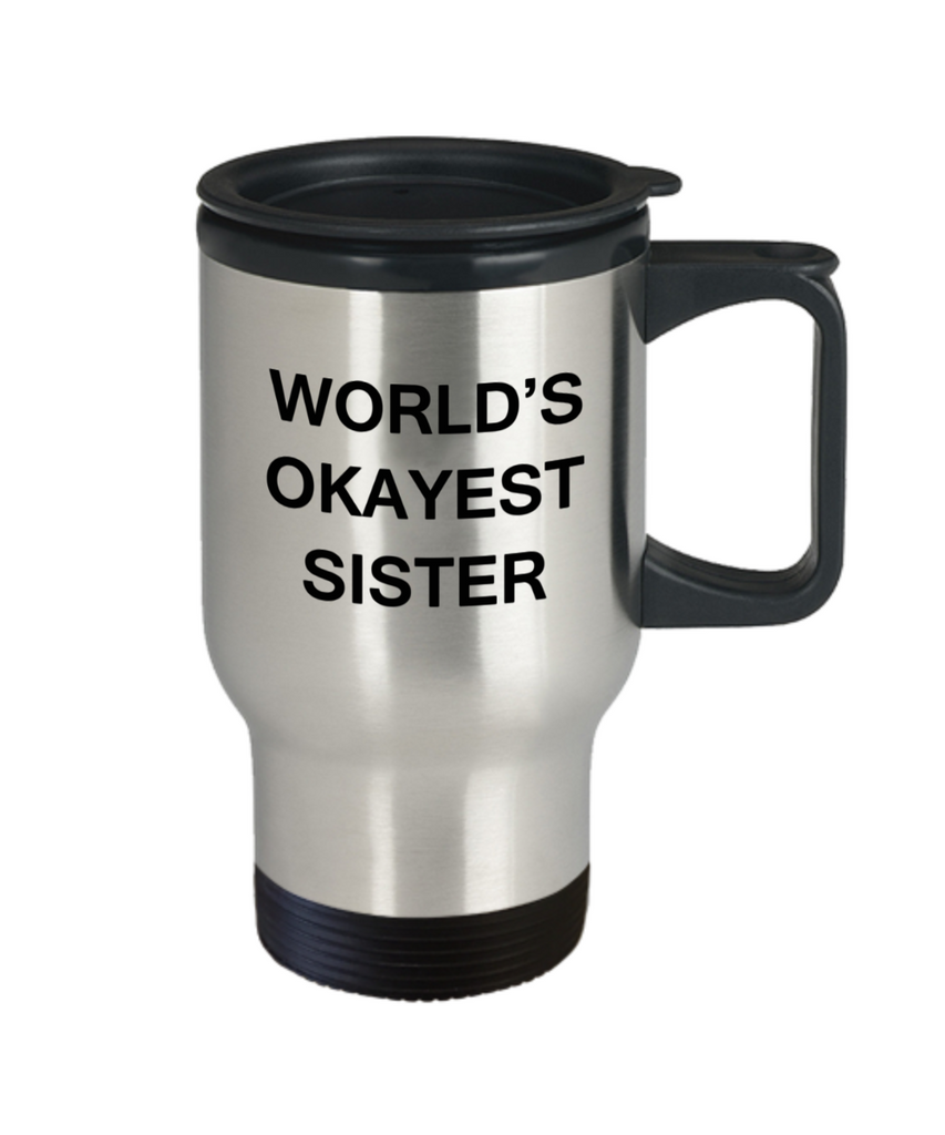 World's Okayest Sister - Coffee Travel Mug,Premium 14 oz Funny Mugs Travel coffee cup Gifts Ideas