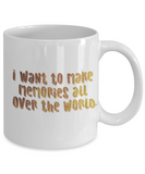 Get well mugs for women , I want to make memories all over the world - White Coffee Mug Tea Cup 11 oz Gift
