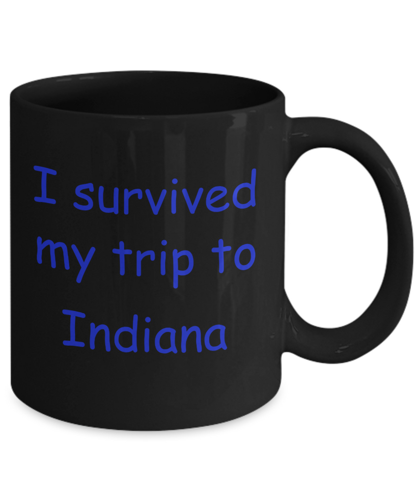 Indiana coffee mugs souvenirs , I survived my trip to Indiana - Black Coffee Mug Tea Cup 11 oz Gift