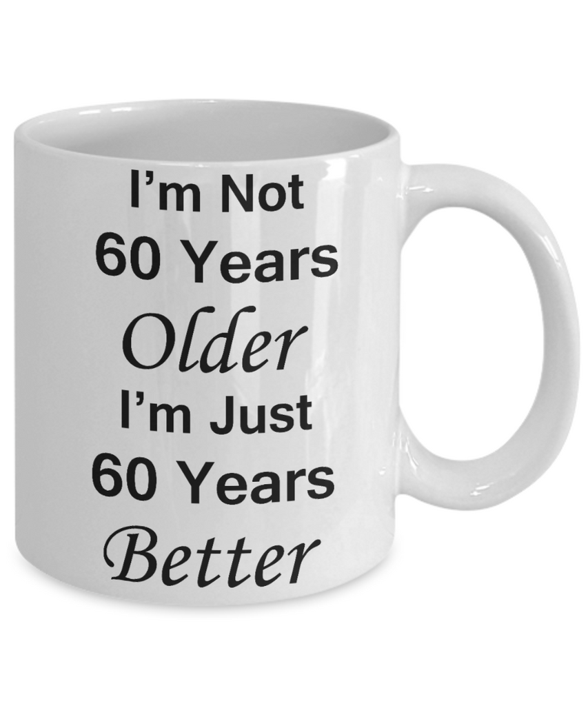 60th birthday gifts for women/men - I'm Not 60 Years Older I'm Just 60 Years Better - Best 60th Birthday Gifts for family Ceramic Cup White, Funny Mugs Gift Ideas 11 Oz