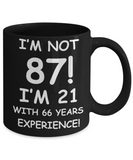 87th birthday mug gifts , I'm not 87, I'm 21 with 66 Years Experience - Black Coffee Mug Tea Cup 11 oz Gift