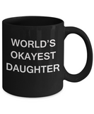 World's Okayest Daughter - Black Porcelain Coffee Cup,Premium 11 oz Funny Mugs Black coffee cup Gifts Ideas