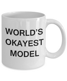 World's Okayest Model - Porcelain White Funny Coffee Mug & Coffee Cup Gifts 11 OZ - Funny Inspirational and sarcasm, Gifts Ideas