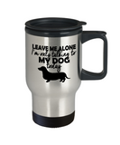 Personalized Dog mug,Leave Me Alone I'm Only Talking To My Dog Today-Travel Coffee Mug 14 oz