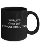 Gift for School Director - World's Okayest School Director - Birthday Gifts Ceramic Cup Black, Funny Mugs Gift Ideas 11 Oz