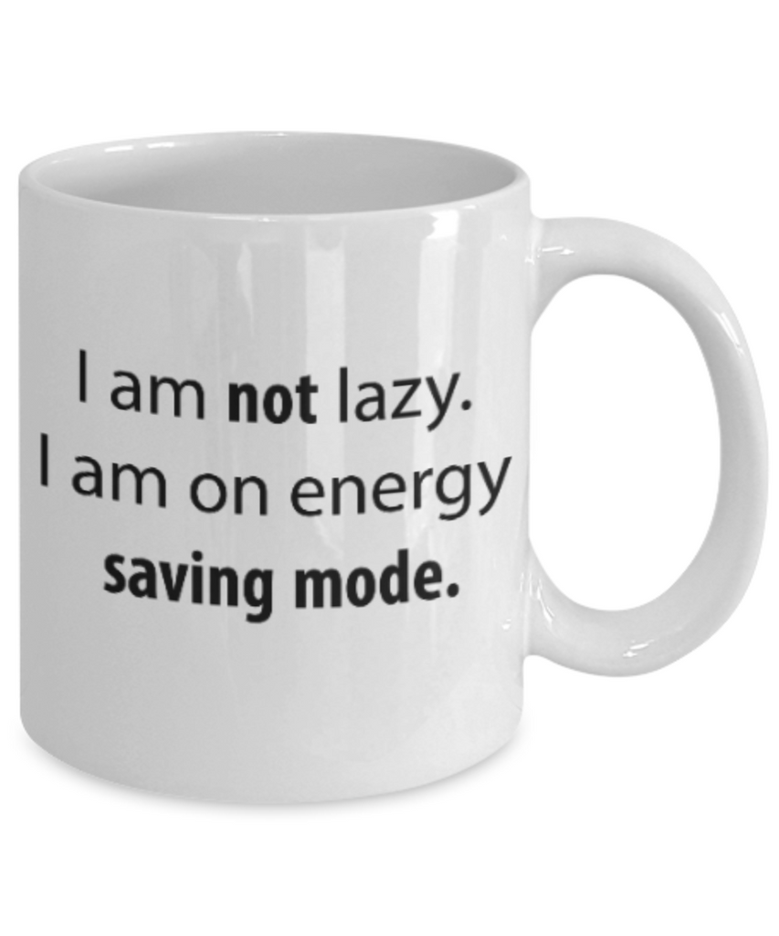Positive mugs for women , Not lazy I am on energy saving mode - White Coffee Mug Tea Cup 11 oz Gift