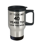 4oth birthday gifts for men - It Took Me 40 Years To Look This Good - Best 40th Birthday Gifts for family Travel Mugs, Funny Mugs Gift Ideas 14 Oz