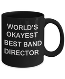 Best Band Director Gifts - World's Okayest Best Band Director - Birthday Gifts Ceramic Cup Black, Funny Mugs Gift Ideas 11 Oz