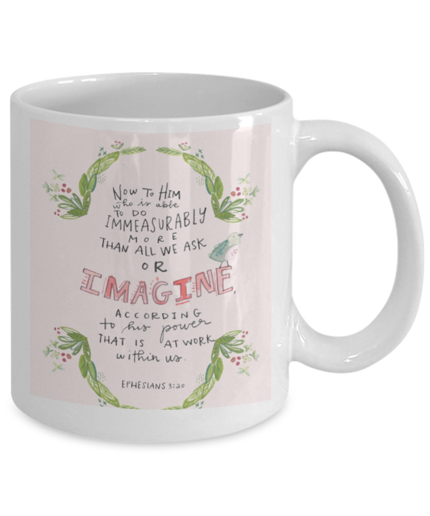 Bible verse mugs for women , Imagine according to his power - White Coffee Mug Porcelain Tea Cup 11 oz - Great Gift