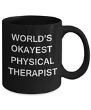 World's Okayest Physical Therapist - Black Porcelain Coffee Cup,Premium 11 oz Funny Mugs Black coffee cup Gifts Ideas