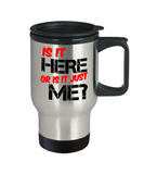 Fitness Lovers mugs , Is it here or is it just me? - Stainless Steel Travel Insulated Tumblers Mug 14 oz - Great Gift