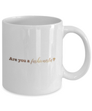 Positive mugs , Are you a fashionista - White Coffee Mug Tea Cup 11 oz Gift