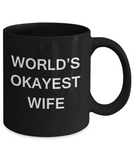 World's Okayest Wife - Black Porcelain Coffee Cup,Premium 11 oz Funny Mugs Black coffee cup Gifts Ideas