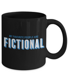 My favorite people are fictional - Black Coffee Mug Porcelain Tea Cup 11 oz - Great Gift