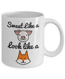 Fitness Lovers mugs , Sweat like a pig to look like a Fox - White Coffee Mug Porcelain Tea Cup 11 oz - Great Gift