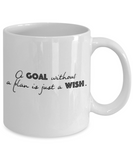 Positive mugs for women , Goal without a plan is just a wish - White Coffee Mug Tea Cup 11 oz Gift