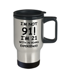 91st birthday mug gifts , I'm not 91, I'm 21 with 70 Years Experience - Stainless Steel Travel Mug 14 oz Gift