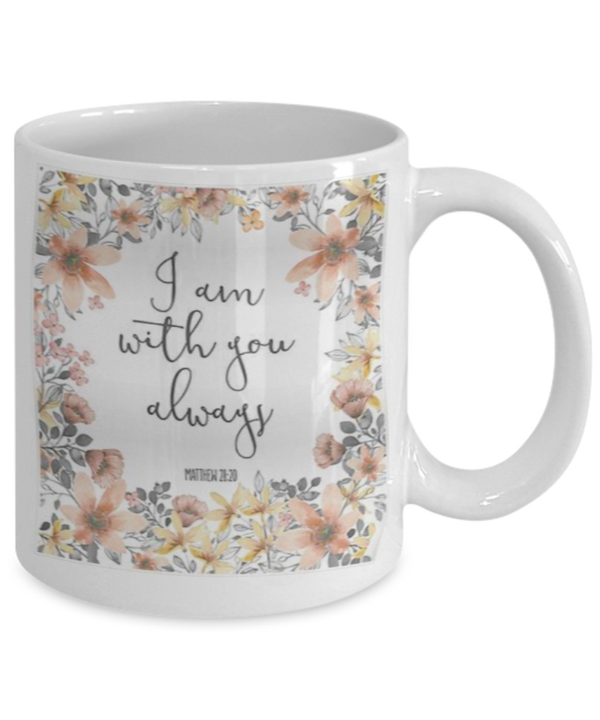 Religious coffee mugs , I am with you always - White Coffee Mug Tea Cup 11 oz Gift
