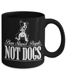 Personalized Dog Lover Gift Coffee mug,Ban Stupid People Not Dogs-Black Porcelain Coffee Mug 11 oz
