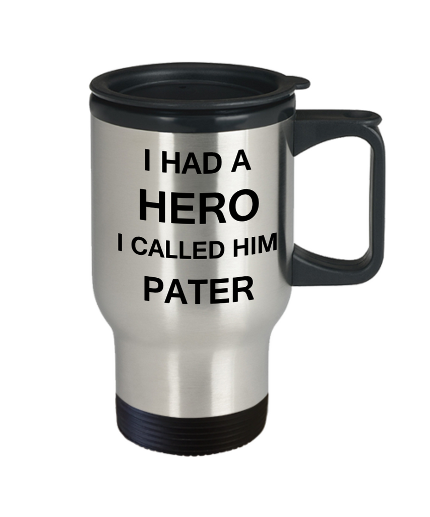 Sympathy gifts for loss of father - I Had a Hero I called him Pater - Coffee Travel Mug,Premium 14 oz Funny Mugs Travel coffee cup Gifts Ideas