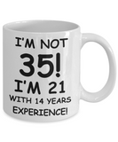 35th birthday mug gifts , I'm not 35, I'm 21 with 14 Years Experience - White Coffee Mug Tea Cup 11 oz Gift