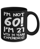 60th Birthday Gift Coffee mug, I Am Not 60 I Am 21 With 39 Years Experience-Black Porcelain Coffee Mug 11 oz