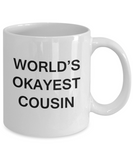 World's Okayest Cousin - White Porcelain Coffee Cup,Premium 11 oz Funny Mugs White coffee cup Gifts Ideas