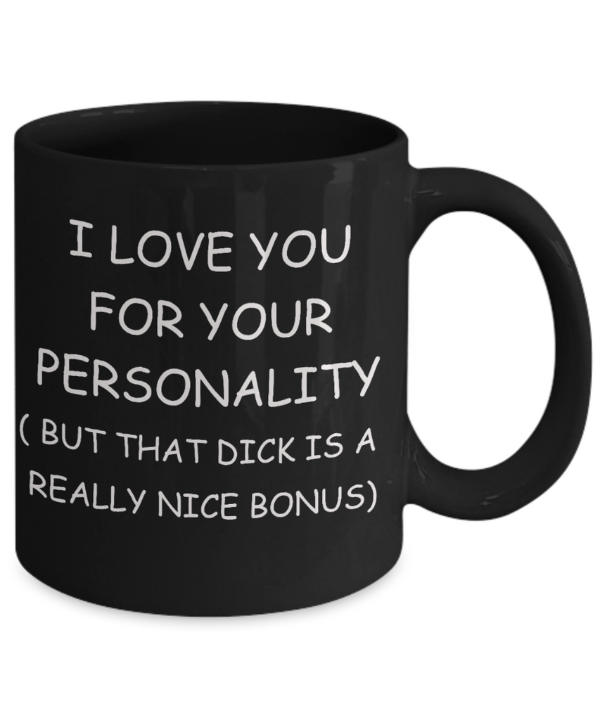 Gifts for closeted gays - I love you for you Personality, But that Dick is a Bonus - Gifts for Gays & Gay Partners, Funny Mugs Gift Ideas 11 Oz