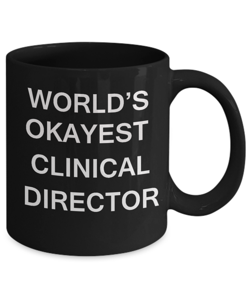 Clinical Director Gifts - World's Okayest Clinical Director - Birthday Gifts Ceramic Cup Black, Funny Mugs Gift Ideas 11 Oz