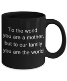 Mothers gift special love heart poem mug - To the world you are a mother, but to our family you are the world - Black Porcelain Coffee Mug Cute Ceramic Cup 11 oz