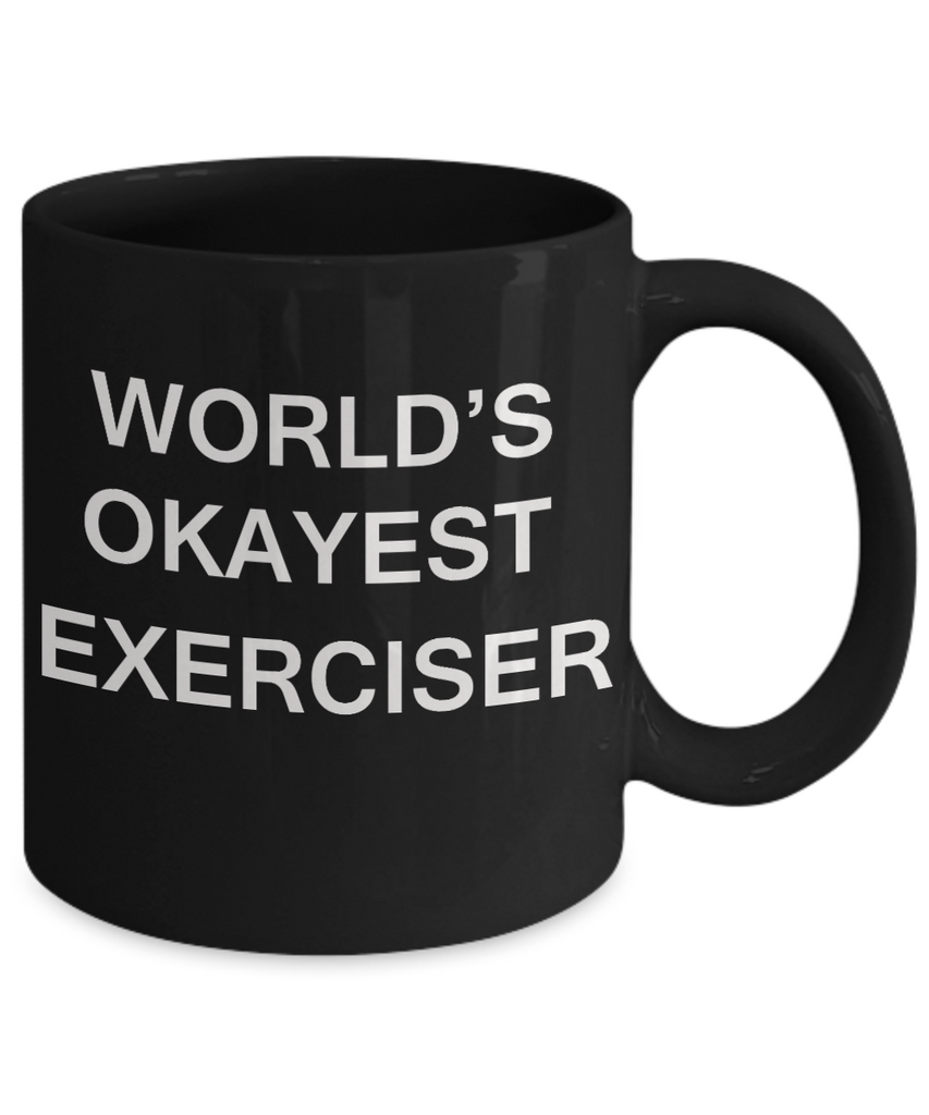 World's Okayest Exerciser - Porcelain Black Funny Coffee Mug & Coffee Cup Gifts 11 OZ - Funny Inspirational and sarcasm, Gifts Ideas