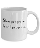 Positive mugs for women , Slow progress is still progress - White Coffee Mug Tea Cup 11 oz Gift