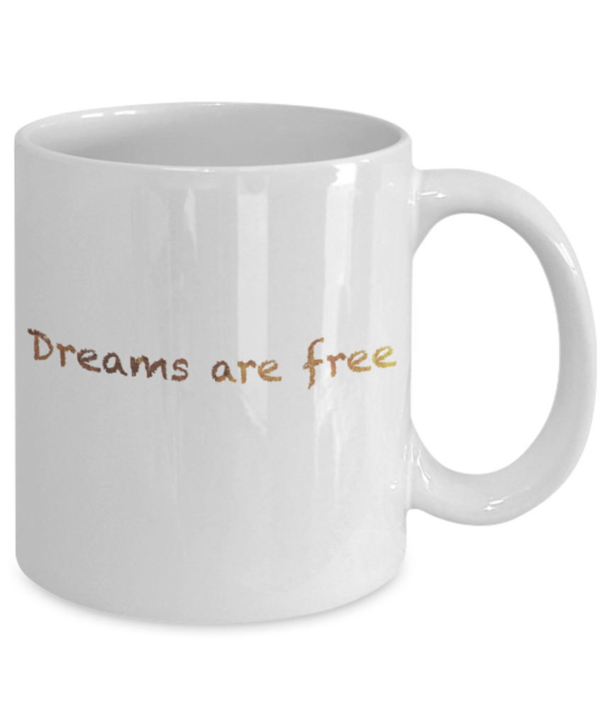 Motivational mugs for women , Dreams are free - White Coffee Mug Tea Cup 11 oz Gift