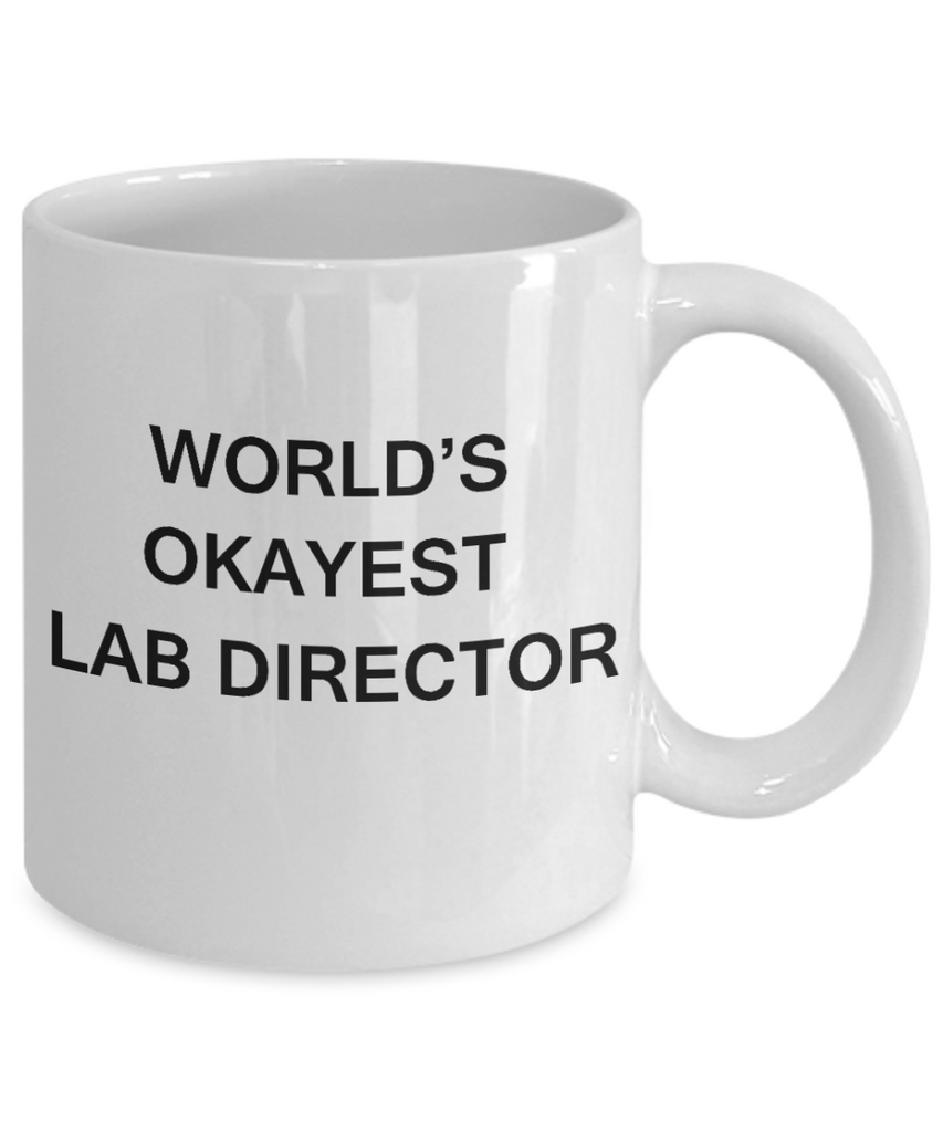 Lab Director Gift - World's Okayest Lab Director - Birthday Gifts Ceramic Cup White, Funny Mugs Gift Ideas 11 Oz