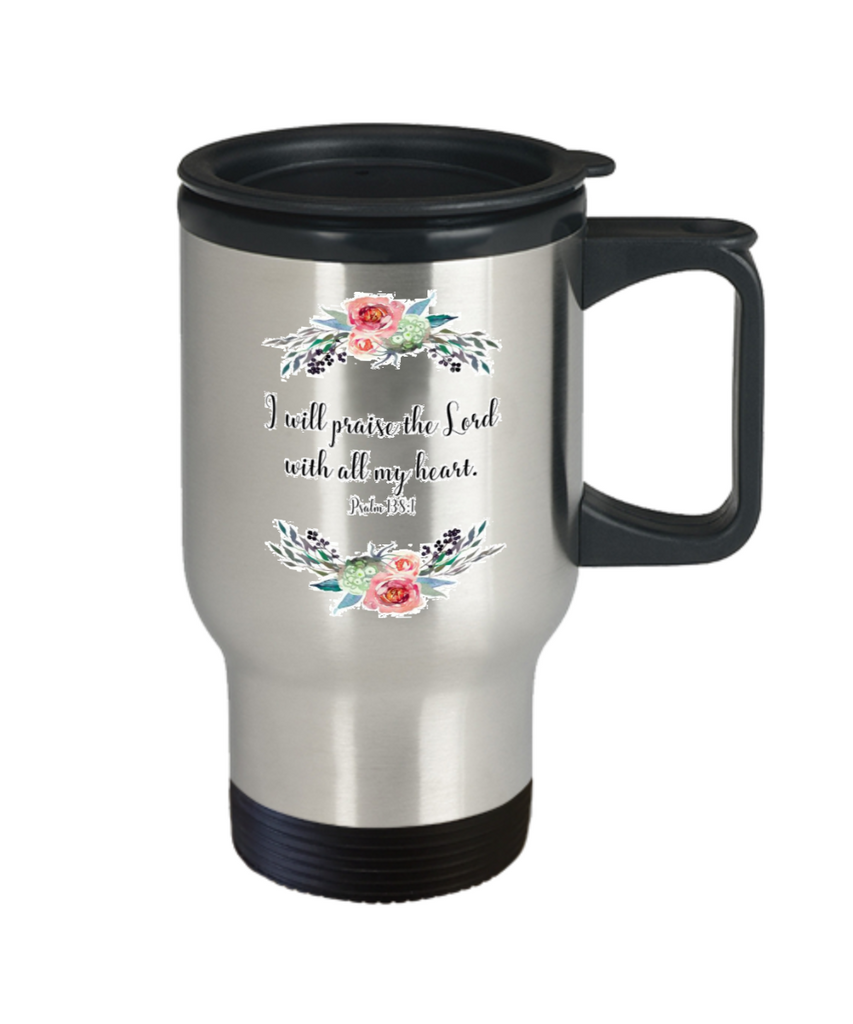 Psalm 138:1 Bible quotes , Praise the lord with all my heart - Stainless Steel Travel Mug 14 oz Gift