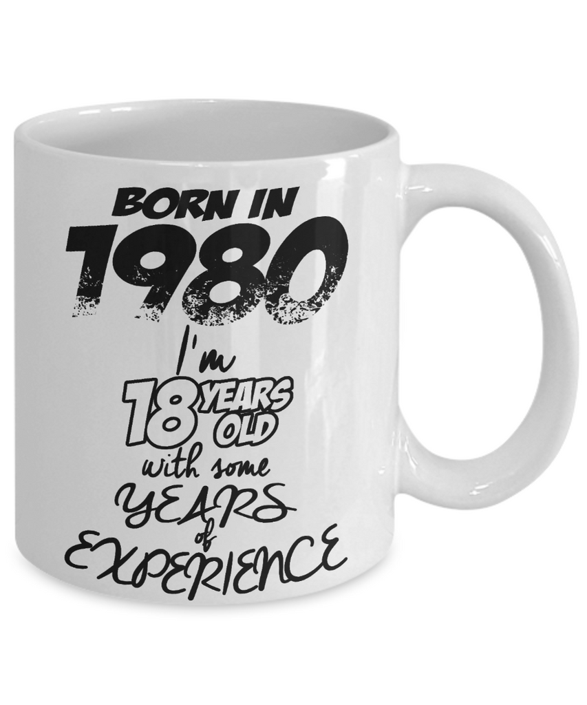 Born in 1980, I am 18  Years Old With Years Of Experience Birthday Gift mug-White Coffee Mug 11 oz