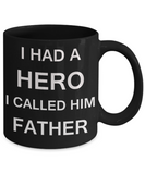 Sympathy gifts for loss of father - I Had a Hero I called him Father - Black Porcelain Coffee Cup,Premium 11 oz Funny Mugs Black coffee cup Gifts Idea