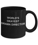 Drama Director Gifts - World's Okayest Drama Director - Birthday Gifts Ceramic Cup Black, Funny Mugs Gift Ideas 11 Oz