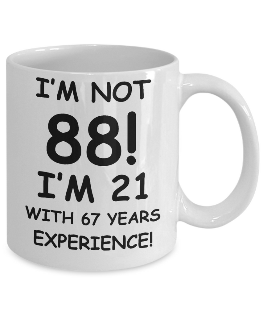 88th birthday mug gifts , I'm not 88, I'm 21 with 67 Years Experience - White Coffee Mug Tea Cup 11 oz Gift