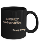 Positive mugs , I really need new clothes - Black Coffee Mug Tea Cup 11 oz Gift