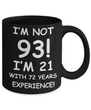 93rd birthday mug gifts , I'm not 93, I'm 21 with 72 Years Experience - Black Coffee Mug Tea Cup 11 oz Gift