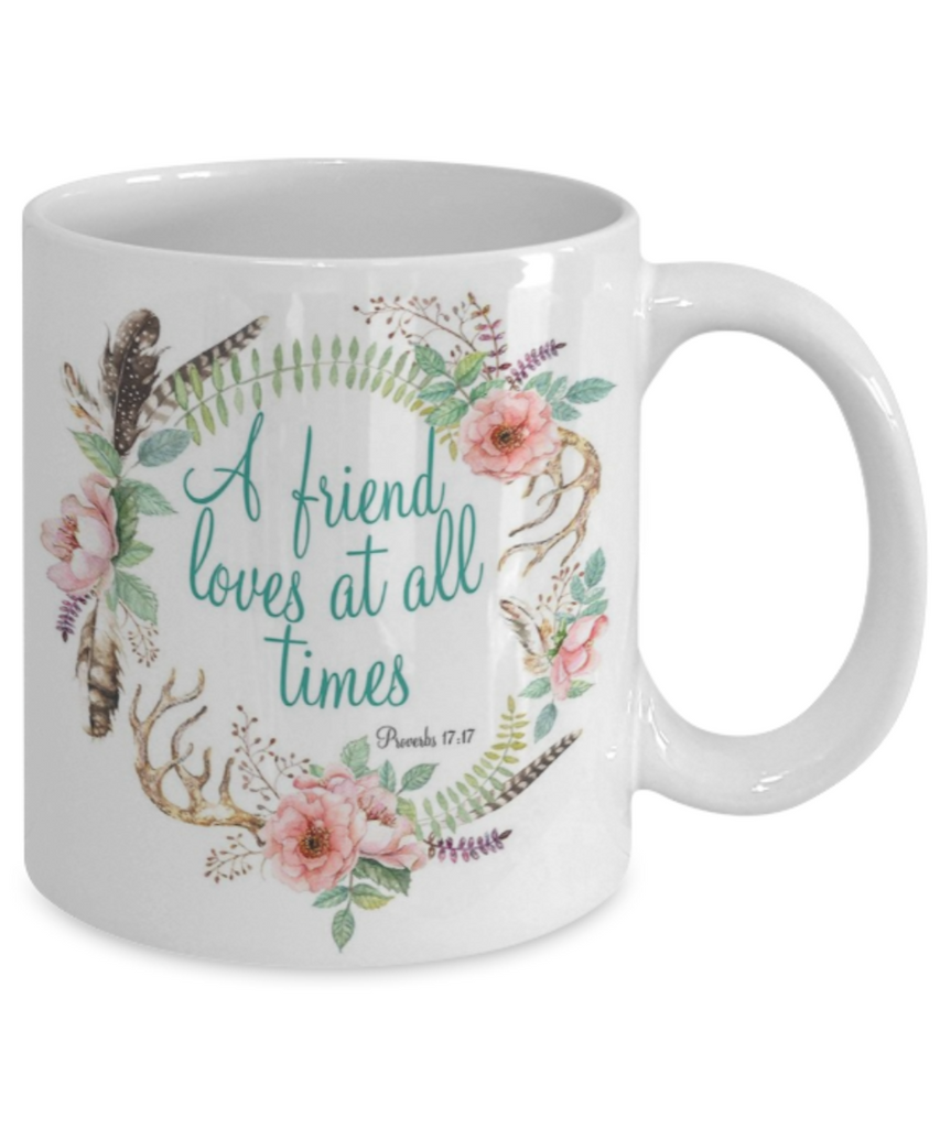 Proverbs 17:17 Bible quotes , A friend loves at all times - White Coffee Mug Tea Cup 11 oz Gift