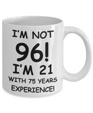 96th birthday mug gifts , I'm not 96, I'm 21 with 75 Years Experience - White Coffee Mug Tea Cup 11 oz Gift