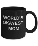 World's Okayest Mom - Porcelain Black Funny Coffee Mug & Coffee Cup Gifts 11 OZ - Funny Inspirational and sarcasm, Gifts Ideas