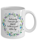 Bible gifts quotes mugs , I'm with you to the very end - White Coffee Mug Porcelain Tea Cup 11 oz - Great Gift