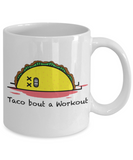 Fitness Lovers mugs , Taco bout a workout - White Coffee Mug Porcelain Tea Cup 11 oz - Great Gift