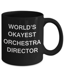 Orchestra Director Gifts - World's Okayest Orchestra Director - Birthday Gifts Ceramic Cup Black, Funny Mugs Gift Ideas 11 Oz
