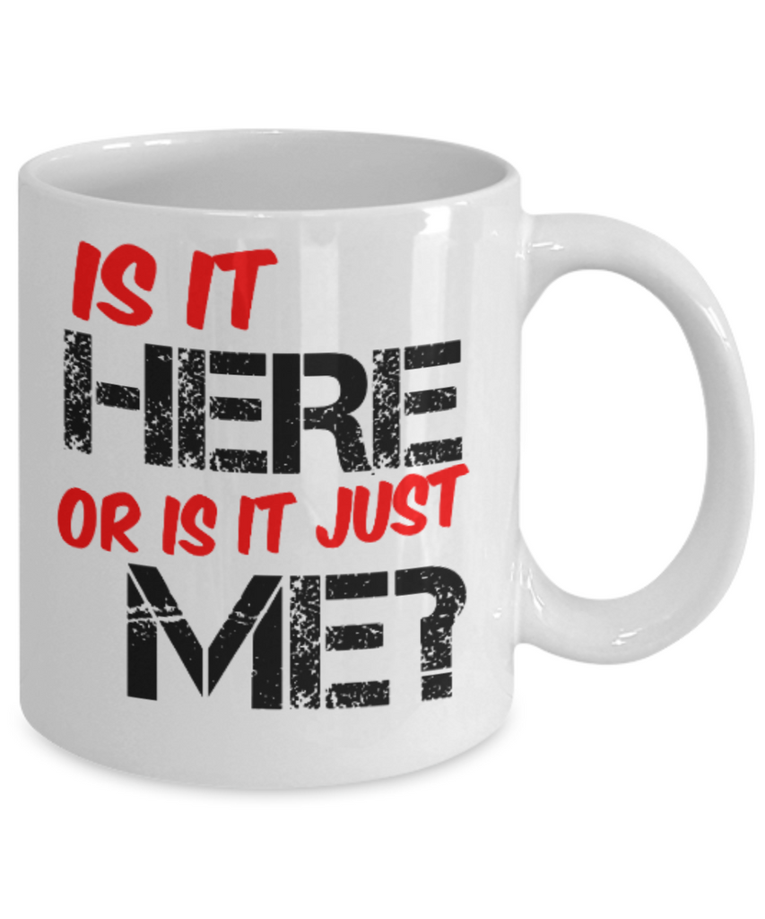 Fitness Lovers mugs , Is it here or is it just me? - White Coffee Mug Porcelain Tea Cup 11 oz - Great Gift