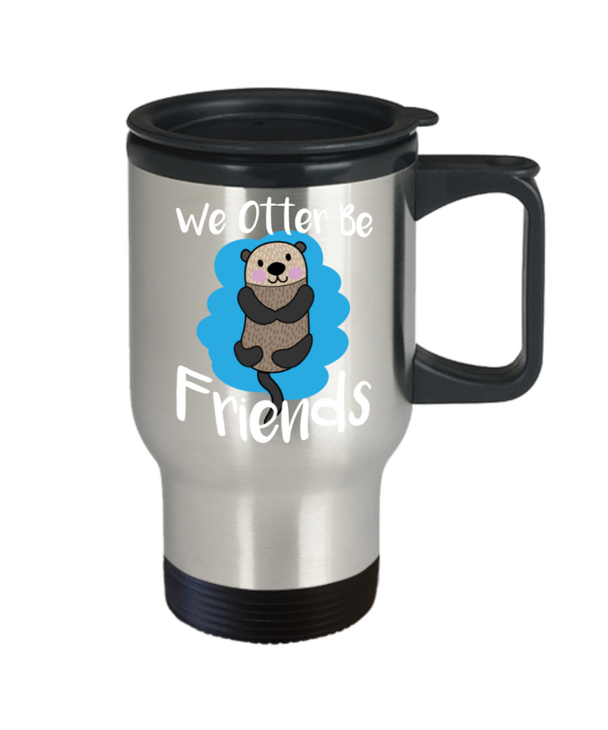 Gift gor animals lovers , We otter be friends - Stainless Steel Travel Insulated Tumblers Mug 14 oz - Great Gift
